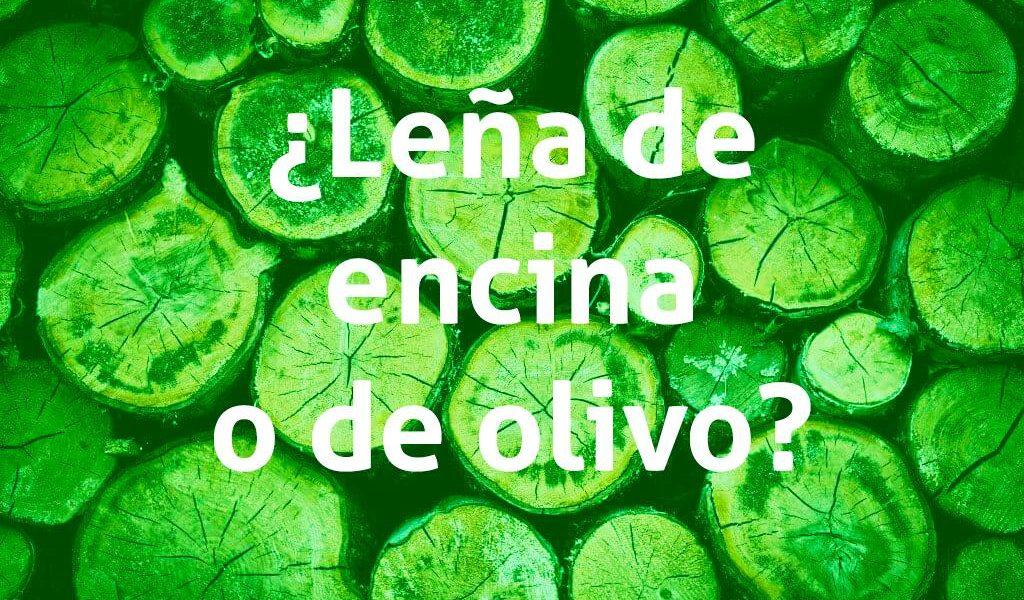 ¿Leña de olivo o de encina?
